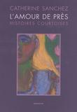 Catherine Sanchez - L'amour de près - Histoires courtoises.