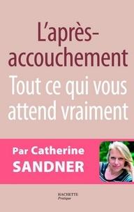 Catherine Sandner - L'après accouchement - Tout ce qui vous attend vraiment.