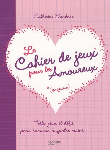 Le Cahier De Jeux Pour Les Amoureux Tests Jeux De Catherine Sandner Livre Decitre