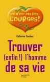 Catherine Sandner - Trouver (enfin !) l'homme de sa vie.