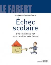 Catherine Sanson-Stern - Echec scolaire - Des solutions pour se réconcilier avec l'école.