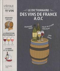 Le Dictionnaire des Vins de France A.O.C - Catherine Saunier-Talec |
