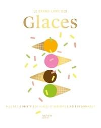 Catherine Saunier-Talec - Le grand livre des Glaces - Plus de 110 recettes glacées et gourmandes !.