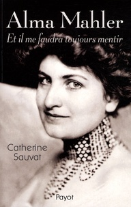 Catherine Sauvat - Alma Mahler - Et il me faudra toujours mentir.