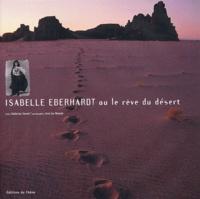 Catherine Sauvat et Jean-Luc Manaud - Isabelle Eberhardt ou le rêve du désert.