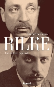 Catherine Sauvat - Rilke - Une existence vagabonde.