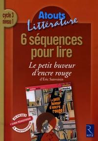 Catherine Savadoux - 6 séquences pour lire Le petit buveur d'encre rouge d'Eric Sanvoisin - Cycle 3 niveau 1.