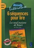 Catherine Savadoux - 6 Séquences pour lire - Les neuf maisons de Kouri ; Cycle 3, Niveau 1.