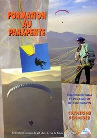 Catherine Schmider - Formation au parapente. - Fondamentaux et pédagogie de l'initiation.