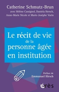 Catherine Schmutz-Brun et Anne-Marie Nicole - Le récit de vie de la personne agée en institution.