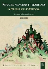Catherine Schunck et François Schunck - Réfugiés alsaciens et mosellans en Périgord sous l'Occupation (1940-1945).