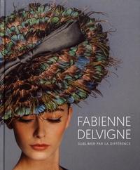 Fabienne Delvigne- Sublimer par la différence - Catherine Seiler |