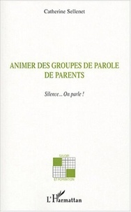Catherine Sellenet - Animer des groupes de parole de parents - Silence... On parle !.