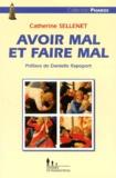 Catherine Sellenet - Avoir mal et faire mal. - Approche des violences en famille et en institution.