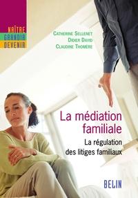 Catherine Sellenet et Claudine Thomère - La médiation familiale. La régulation des litiges familiaux.