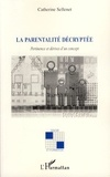 Catherine Sellenet - La parentalité décryptée - Pertinence et dérives d'un concept.
