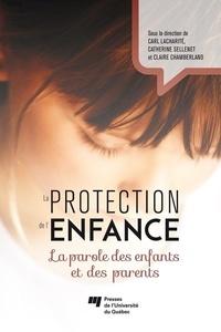 Catherine Sellenet et Claire Chamberland - La protection de l'enfance - La parole des enfants et des parents.