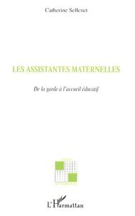 Catherine Sellenet - Les assistantes maternelles - De la garde à l'accueil éducatif.