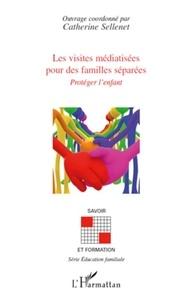Catherine Sellenet - Les visites médiatisées pour des familles séparées - Protéger l'enfant.