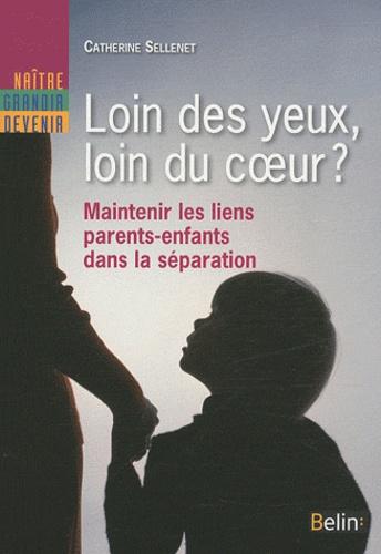 Catherine Sellenet - Loin des yeux, loin du coeur ? - Maintenir les liens parents-enfants dans la séparation.
