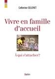 Catherine Sellenet - Vivre en famille d'accueil - A qui s'attacher ?.