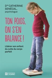 Catherine Sénécal - Ton poids, on s'en balance - Libérer son enfant du culte du corps parfait.