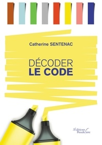 Catherine Sentenac - Décoder le code.