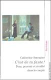 Catherine Serrurier - C'est de ta faute ! - Peur, pouvoir et rivalité dans le couple.