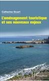 Catherine Sicart - L'aménagement touristique et ses nouveaux enjeux.