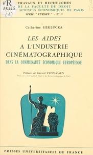 Catherine Sieklucka et Gérard Lyon-Caen - Les aides à l'industrie cinématographique dans la Communauté économique européenne.