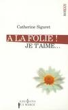 Catherine Siguret - A la folie ! Je t'aime.