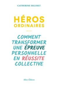 Héros ordinaires - Comment transformer une épreuve personnelle en réussite collective.pdf