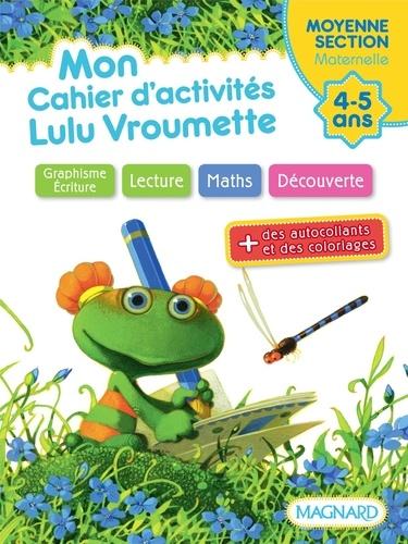 Catherine Simard - Mon cahier d'activités Lulu Vroumette - Moyenne Section, 4-5 ans.