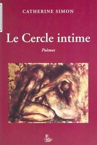 Catherine Simon - Le cercle intime : poèmes.