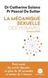 Catherine Solano et Pascal De Sutter - La mécanique sexuelle des hommes.