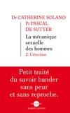 Catherine Solano et Pascal De Sutter - La mécanique sexuelle des hommes - 2. L'érection.