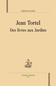 Catherine Soulier - Jean Tortel, des livres aux jardins.