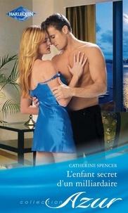 Catherine Spencer - L'enfant secret d'un milliardaire.