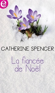 Catherine Spencer - La fiancée de Noël.