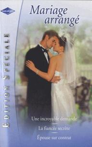 Catherine Spencer et Jennie Adams - Une incroyable demande ; La fiancée secrète ; Epouse sur contrat.