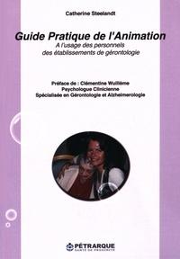 Catherine Steelandt - Guide pratique de l'animation - A l'usage des personnels des établissements de gérontologie.
