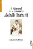 Catherine Stoll-Simon - Si Mahmoud ou la renaissance arabe d'Isabelle Eberhardt.