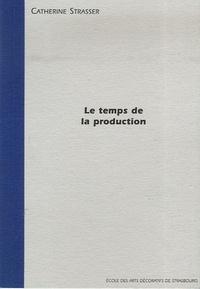 Catherine Strasser - Le temps de la production.