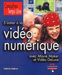 Catherine Szaibrum - S'initier à la vidéo numérique avec Movie Maker et Vidéo DeLuxe.