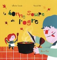 Catherine Tamain et Marjorie Béal - La bonne soupe de l'ogre.
