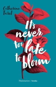 Catherine Taret - It's Never Too Late to Bloom.