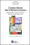 Catherine Tauveron et  Collectif - L'aventure littéraire dans la littérature de jeunesse. - Quand le livre, l'auteur et le lecteur sont mis en scène dans le livre.