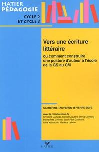 Catherine Tauveron et Pierre Sève - Vers une écriture littéraire ou comment construire une posture d'auteur à l'école - De la GS au CM2.