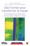 Catherine Teiger et Marianne Lacomblez - (Se) former pour transformer le travail - Dynamiques de constructions d'une analyse critique du travail. 1 DVD