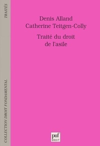 Catherine Teitgen-Colly et Denis Alland - Traité du droit de l'asile.